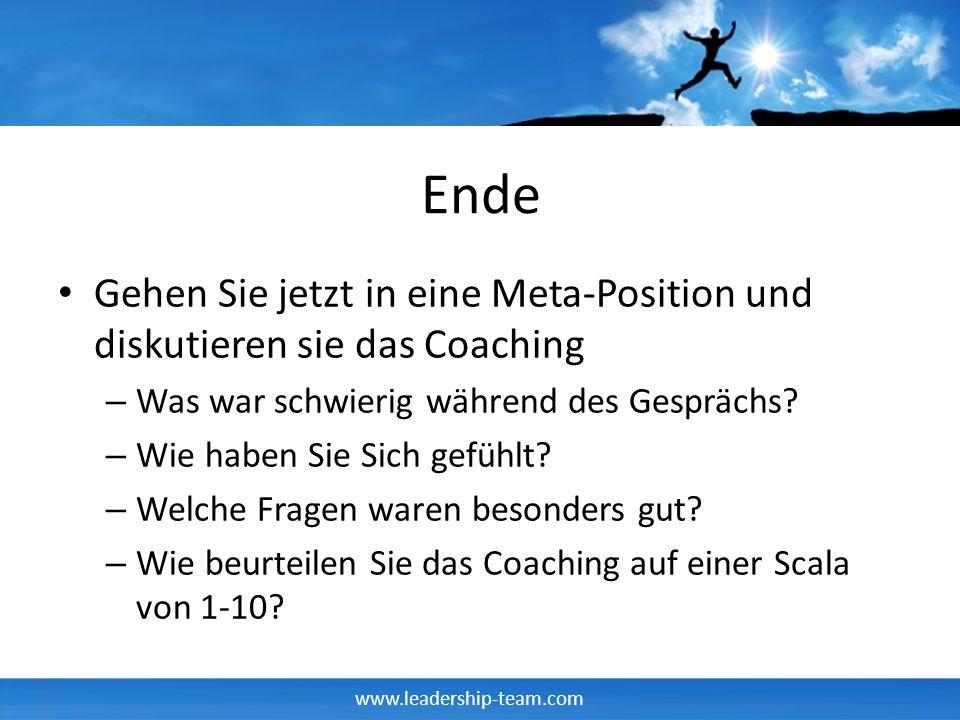 www.leadership-team.com Ende Gehen Sie jetzt in eine Meta-Position und diskutieren sie das Coaching – Was war schwierig während des Gesprächs? – Wie h