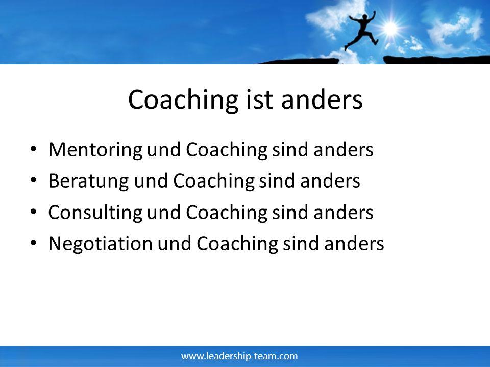 www.leadership-team.com Coaching ist anders Mentoring und Coaching sind anders Beratung und Coaching sind anders Consulting und Coaching sind anders N