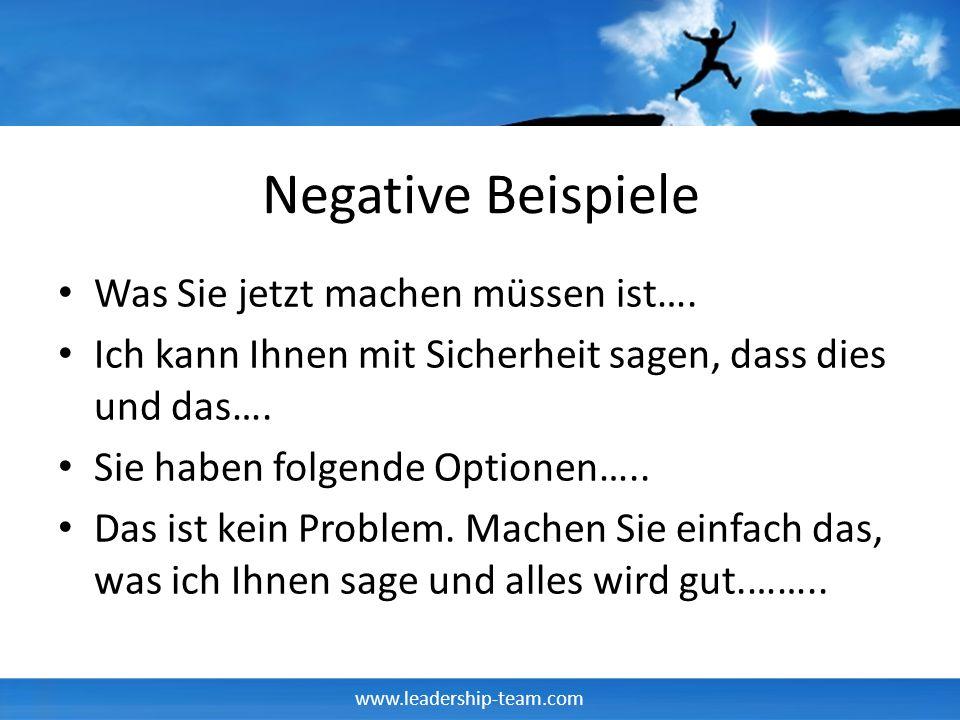 www.leadership-team.com Negative Beispiele Was Sie jetzt machen müssen ist…. Ich kann Ihnen mit Sicherheit sagen, dass dies und das…. Sie haben folgen