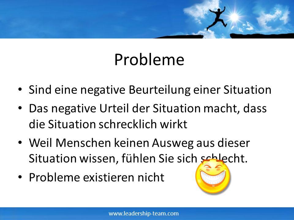 www.leadership-team.com Probleme Sind eine negative Beurteilung einer Situation Das negative Urteil der Situation macht, dass die Situation schrecklic