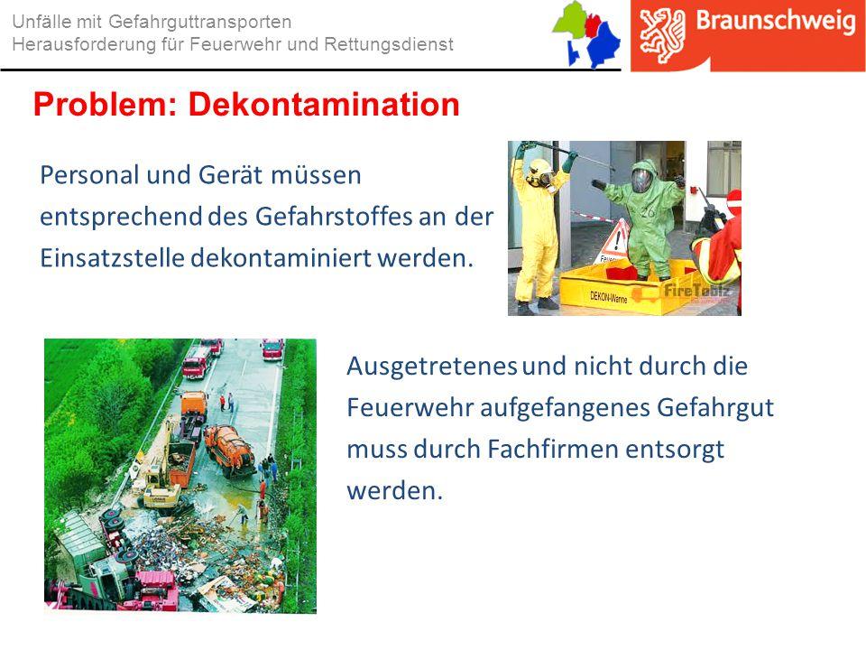 Personal und Gerät müssen entsprechend des Gefahrstoffes an der Einsatzstelle dekontaminiert werden. Unfälle mit Gefahrguttransporten Herausforderung