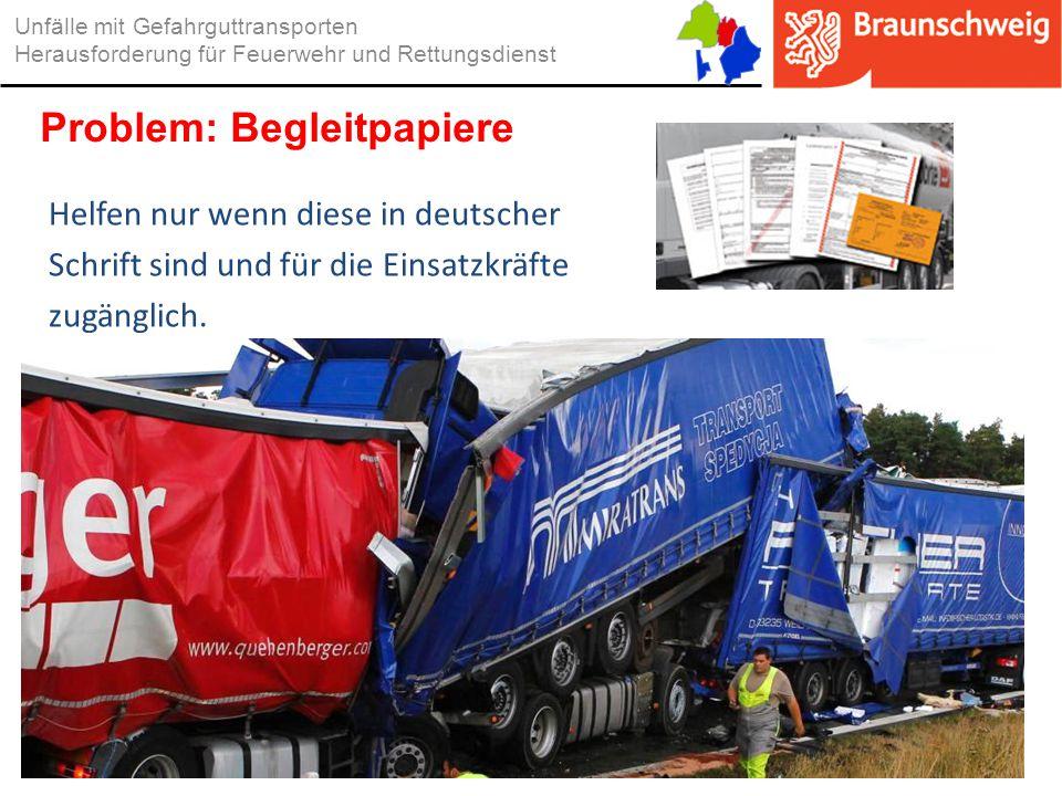 Unfälle mit Gefahrguttransporten Herausforderung für Feuerwehr und Rettungsdienst Problem: Begleitpapiere Helfen nur wenn diese in deutscher Schrift s