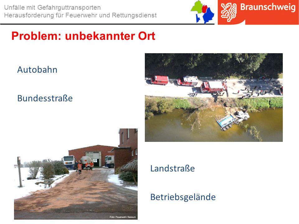 Landstraße Betriebsgelände Unfälle mit Gefahrguttransporten Herausforderung für Feuerwehr und Rettungsdienst Problem: unbekannter Ort Autobahn Bundess