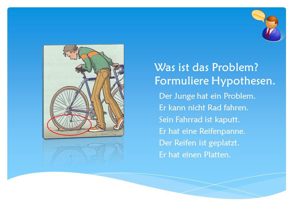 Was ist das Problem? Formuliere Hypothesen. Der Junge hat ein Problem. Er kann nicht Rad fahren. Sein Fahrrad ist kaputt. Er hat eine Reifenpanne. Der