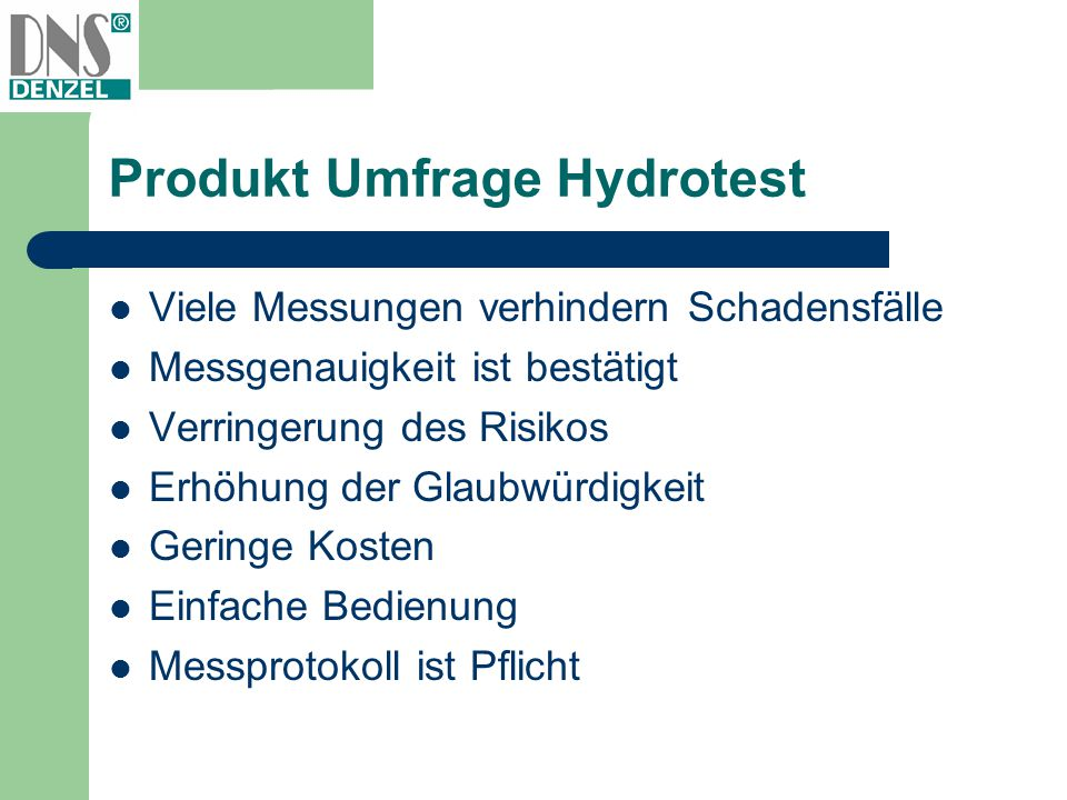 Produkt Umfrage Hydrotest Viele Messungen verhindern Schadensfälle Messgenauigkeit ist bestätigt Verringerung des Risikos Erhöhung der Glaubwürdigkeit