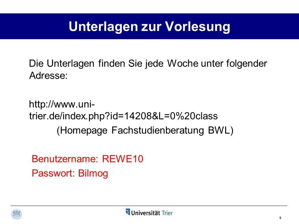 9 Unterlagen zur Vorlesung Die Unterlagen finden Sie jede Woche unter folgender Adresse: http://www.uni- trier.de/index.php?id=14208&L=0%20class (Home