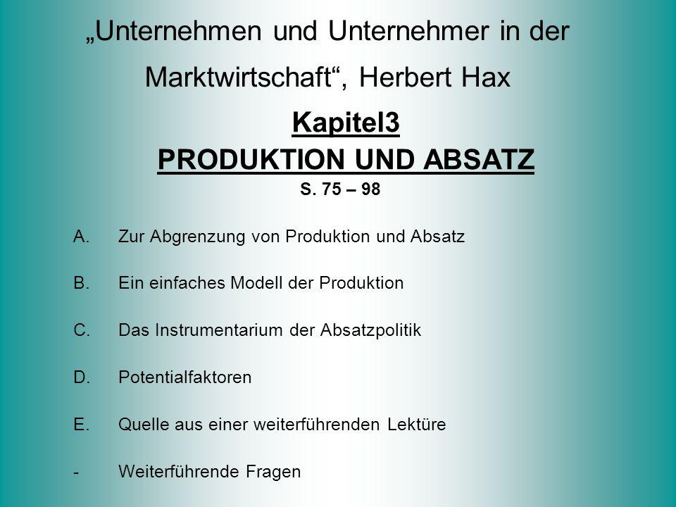 """""""Unternehmen und Unternehmer in der Marktwirtschaft"""", Herbert Hax Kapitel3 PRODUKTION UND ABSATZ S. 75 – 98 A.Zur Abgrenzung von Produktion und Absatz"""