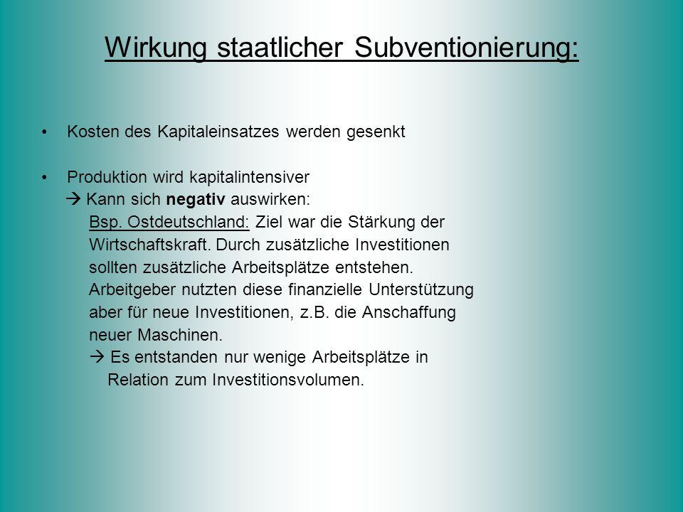 Wirkung staatlicher Subventionierung: Kosten des Kapitaleinsatzes werden gesenkt Produktion wird kapitalintensiver  Kann sich negativ auswirken: Bsp.