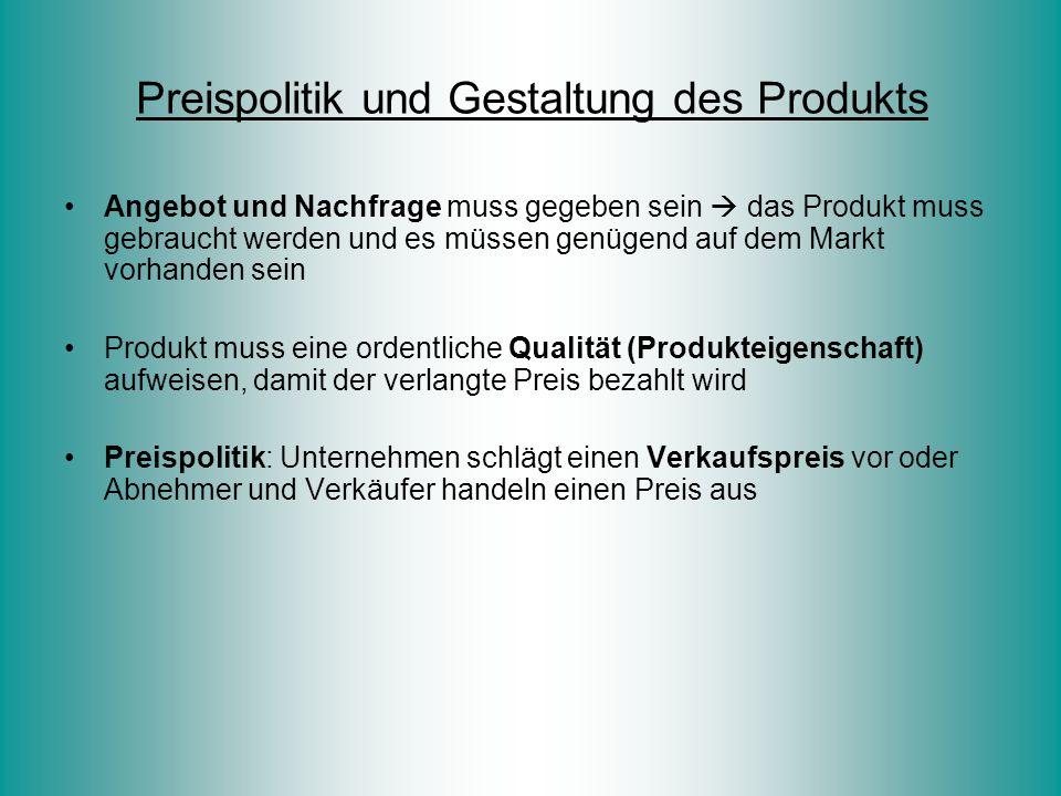 Preispolitik und Gestaltung des Produkts Angebot und Nachfrage muss gegeben sein  das Produkt muss gebraucht werden und es müssen genügend auf dem Ma