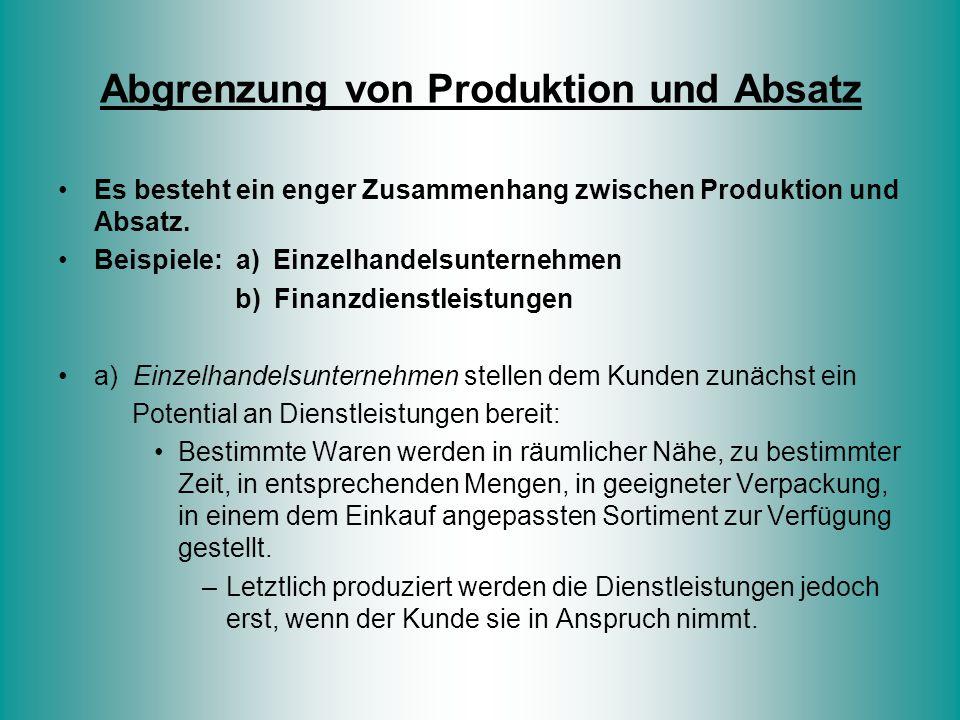 Abgrenzung von Produktion und Absatz Es besteht ein enger Zusammenhang zwischen Produktion und Absatz. Beispiele: a) Einzelhandelsunternehmen b) Finan