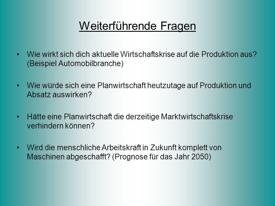 Weiterführende Fragen Wie wirkt sich dich aktuelle Wirtschaftskrise auf die Produktion aus? (Beispiel Automobilbranche) Wie würde sich eine Planwirtsc