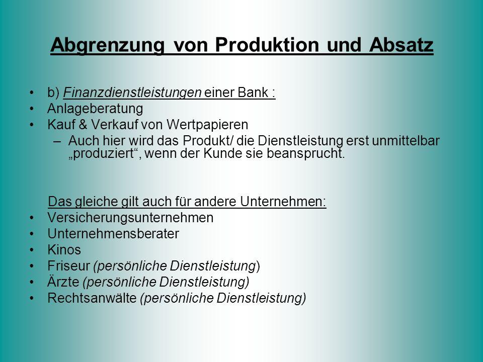 Abgrenzung von Produktion und Absatz b) Finanzdienstleistungen einer Bank : Anlageberatung Kauf & Verkauf von Wertpapieren –Auch hier wird das Produkt