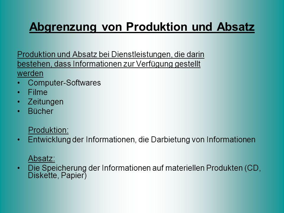 Abgrenzung von Produktion und Absatz Produktion und Absatz bei Dienstleistungen, die darin bestehen, dass Informationen zur Verfügung gestellt werden