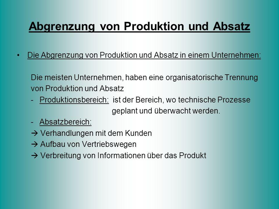 Abgrenzung von Produktion und Absatz Die Abgrenzung von Produktion und Absatz in einem Unternehmen: Die meisten Unternehmen, haben eine organisatorisc