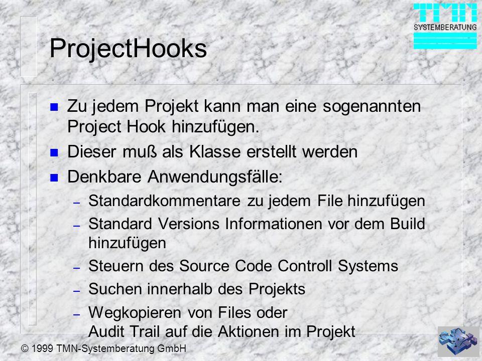 © 1999 TMN-Systemberatung GmbH ProjectHooks n Zu jedem Projekt kann man eine sogenannten Project Hook hinzufügen.
