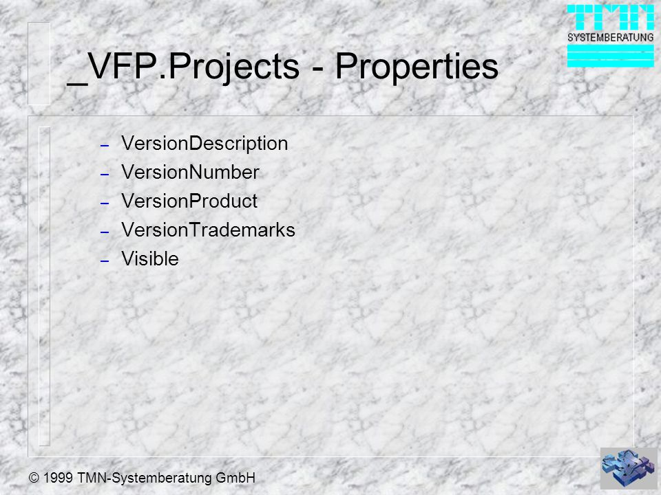 © 1999 TMN-Systemberatung GmbH _VFP.Projects - Properties – VersionDescription – VersionNumber – VersionProduct – VersionTrademarks – Visible