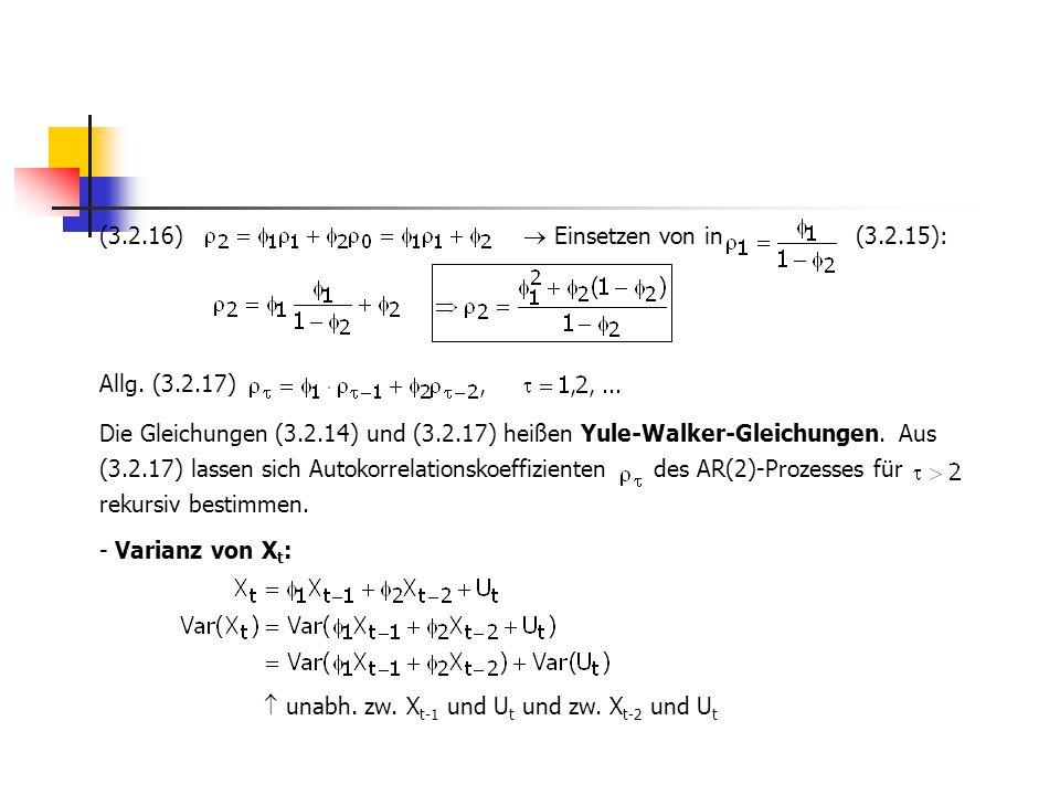 (3.2.16)  Einsetzen von in (3.2.15): Allg. (3.2.17) Die Gleichungen (3.2.14) und (3.2.17) heißen Yule-Walker-Gleichungen. Aus (3.2.17) lassen sich Au