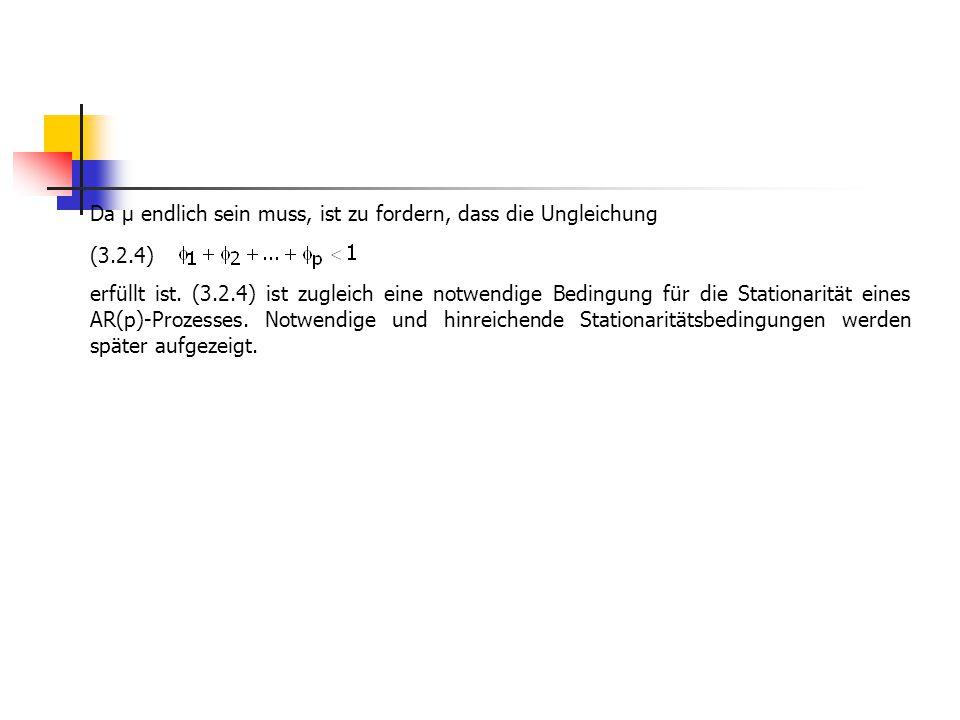 Da µ endlich sein muss, ist zu fordern, dass die Ungleichung (3.2.4) erfüllt ist. (3.2.4) ist zugleich eine notwendige Bedingung für die Stationarität