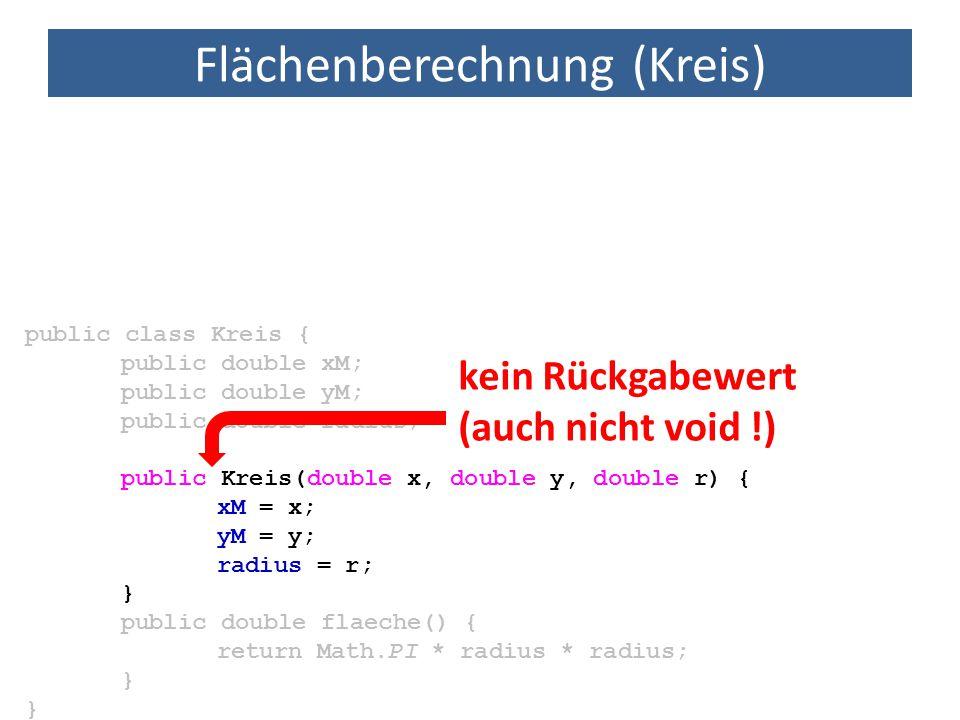 Flächenberechnung (Kreis) public class Kreis { public double xM; public double yM; public double radius; public Kreis(double x, double y, double r) {