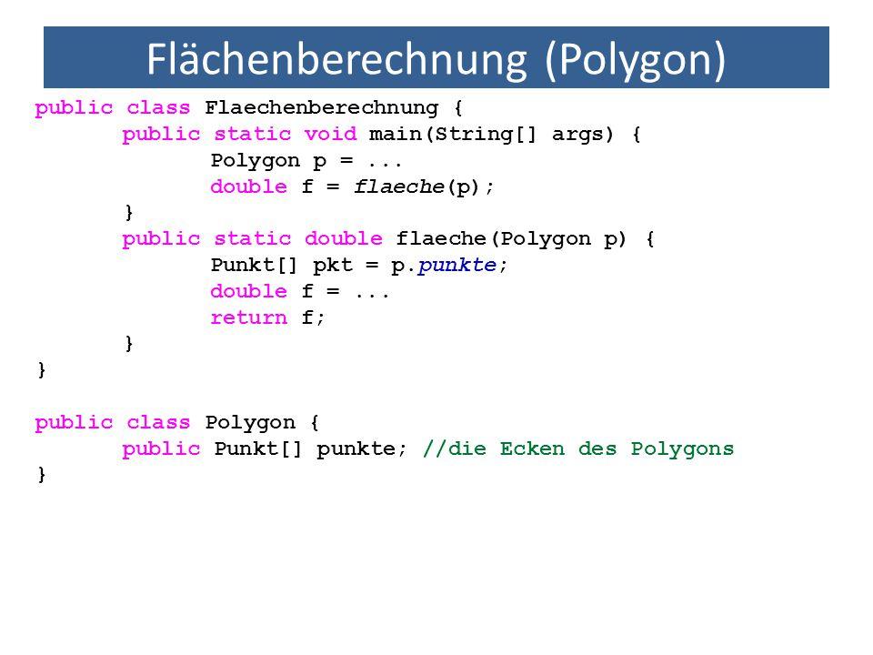 Flächenberechnung (Polygon) public class Flaechenberechnung { public static void main(String[] args) { Polygon p =... double f = flaeche(p); } public