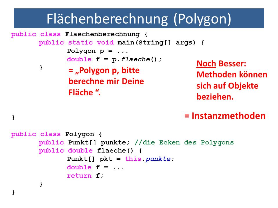 Flächenberechnung (Polygon) public class Flaechenberechnung { public static void main(String[] args) { Polygon p =... double f = p.flaeche(); } public