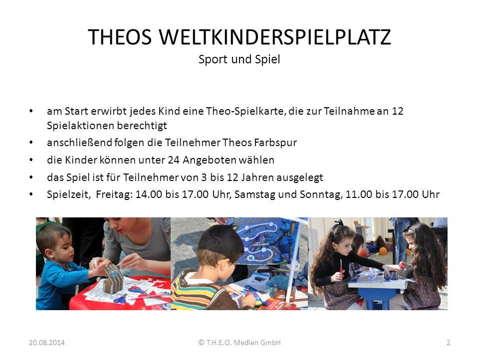 THEOS WELTKINDERSPIELPLATZ Sport und Spiel am Start erwirbt jedes Kind eine Theo-Spielkarte, die zur Teilnahme an 12 Spielaktionen berechtigt anschlie