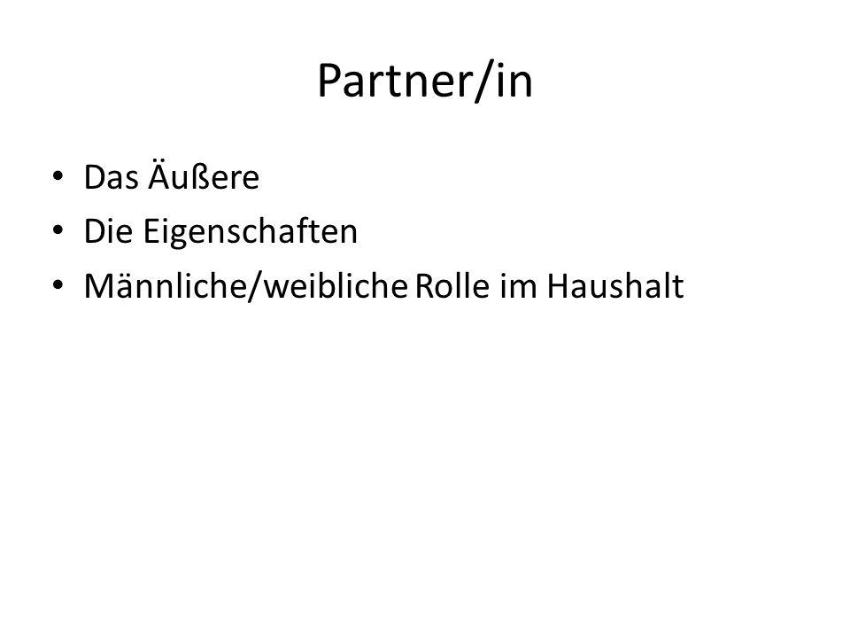 Partner/in Das Äußere Die Eigenschaften Männliche/weibliche Rolle im Haushalt