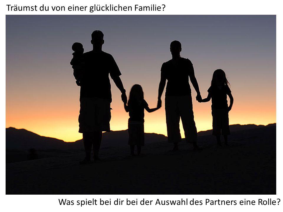 Träumst du von einer glücklichen Familie? Was spielt bei dir bei der Auswahl des Partners eine Rolle?