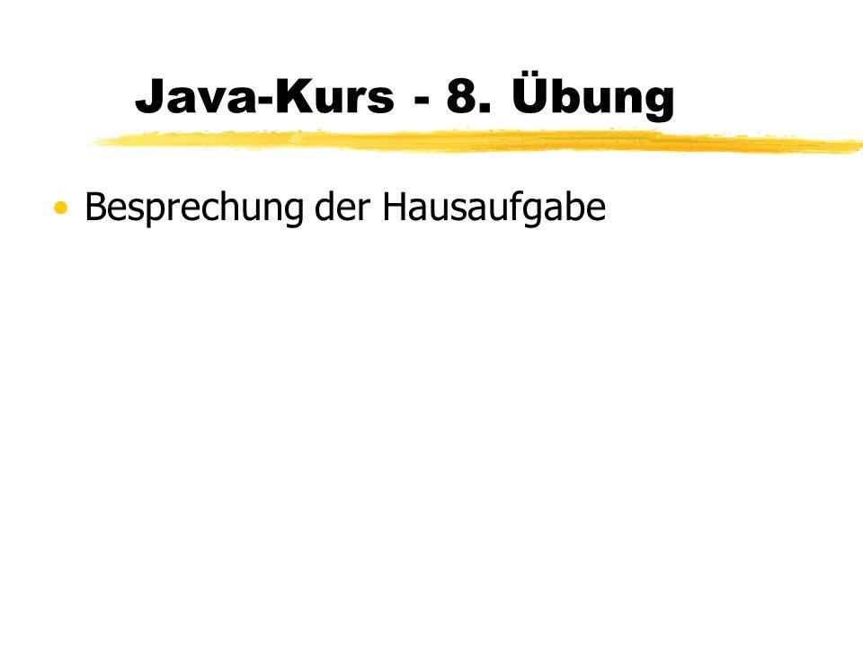 Java-Kurs - 8. Übung Besprechung der Hausaufgabe
