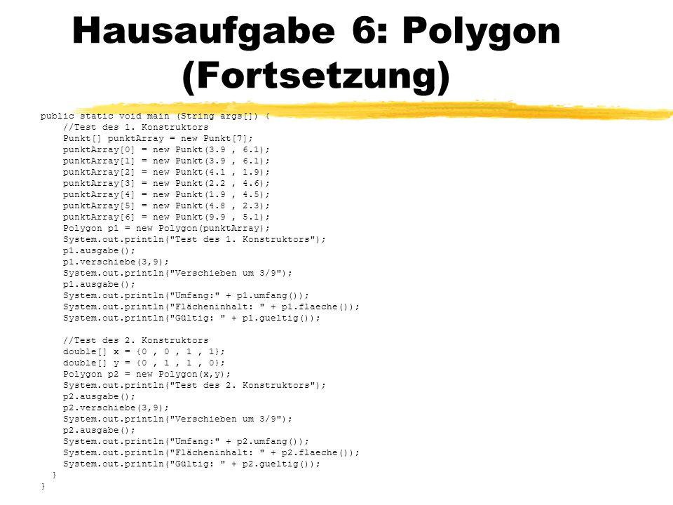 Hausaufgabe 6: Polygon (Fortsetzung) public static void main (String args[]) { //Test des 1. Konstruktors Punkt[] punktArray = new Punkt[7]; punktArra
