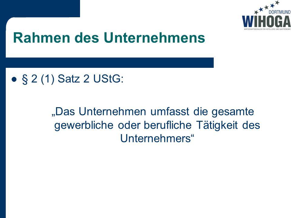 """§ 2 (1) Satz 2 UStG: """"Das Unternehmen umfasst die gesamte gewerbliche oder berufliche Tätigkeit des Unternehmers"""