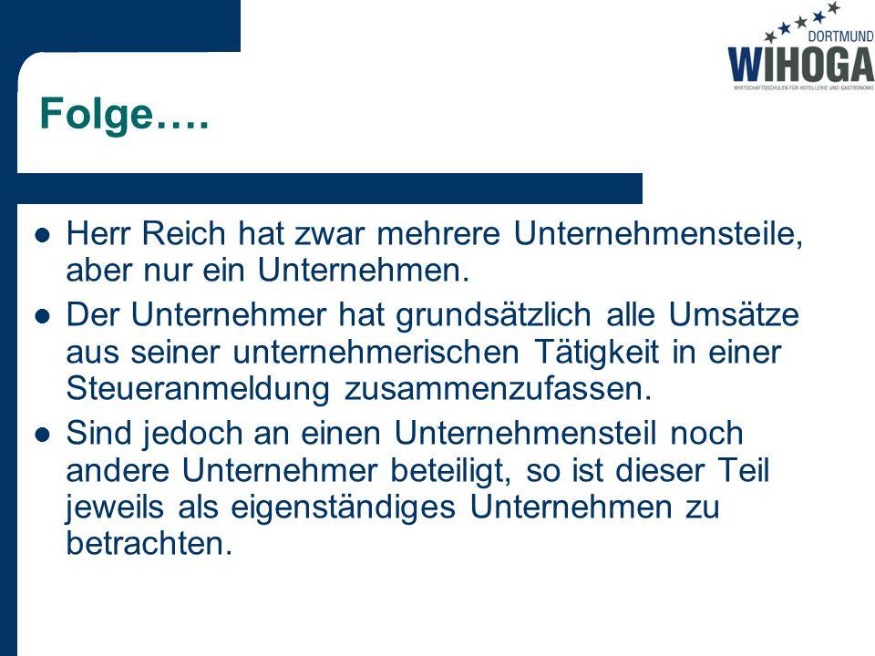 Folge….Herr Reich hat zwar mehrere Unternehmensteile, aber nur ein Unternehmen.