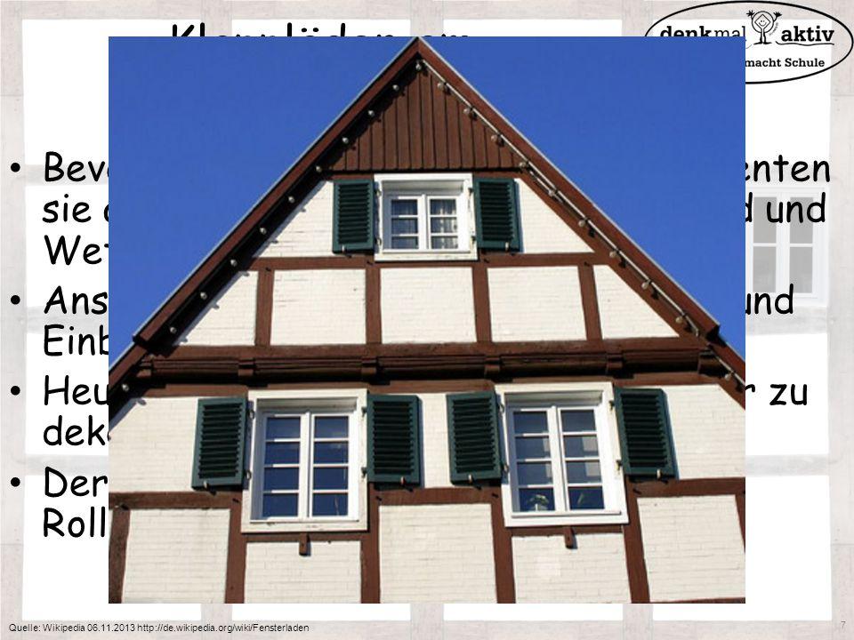 Klappläden am Kastenfenster Bevor Glasfronten eingebaut wurden dienten sie als Schutz der Innenräume vor Wind und Wetter. Anschließend als Schutz der