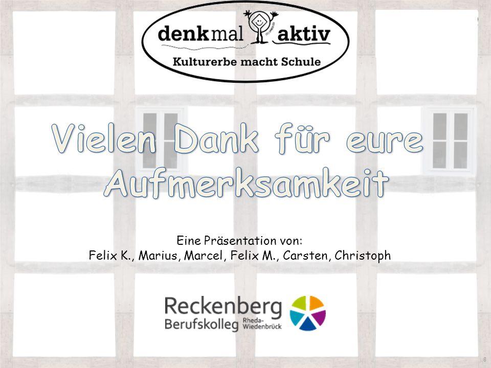 8 Eine Präsentation von: Felix K., Marius, Marcel, Felix M., Carsten, Christoph