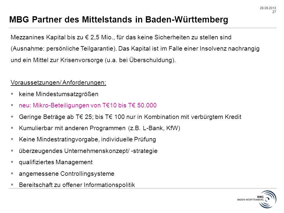 26.09.2013 27 MBG Partner des Mittelstands in Baden-Württemberg Mezzanines Kapital bis zu € 2,5 Mio., für das keine Sicherheiten zu stellen sind (Ausn