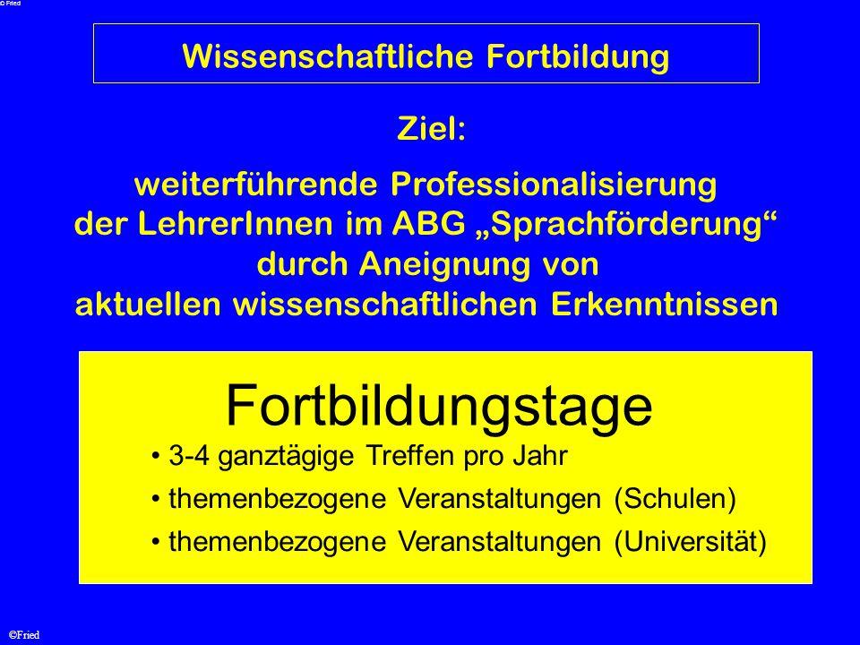 """©Fried Wissenschaftliche Fortbildung weiterführende Professionalisierung der LehrerInnen im ABG """"Sprachförderung"""" durch Aneignung von aktuellen wissen"""
