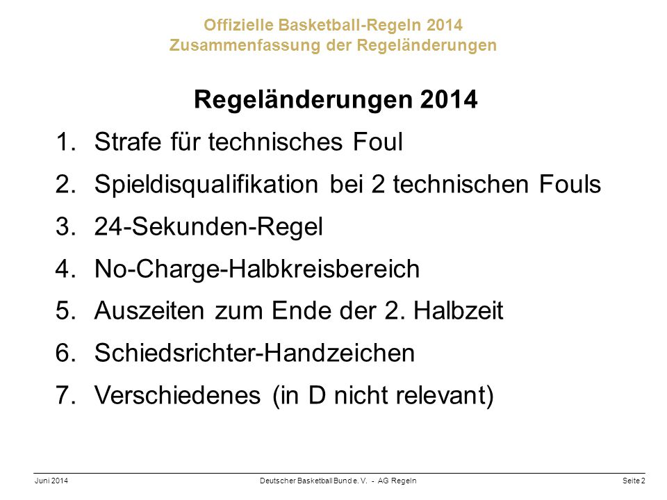 Seite 2Deutscher Basketball Bund e. V. - AG RegelnJuni 2014 Offizielle Basketball-Regeln 2014 Zusammenfassung der Regeländerungen Regeländerungen 2014