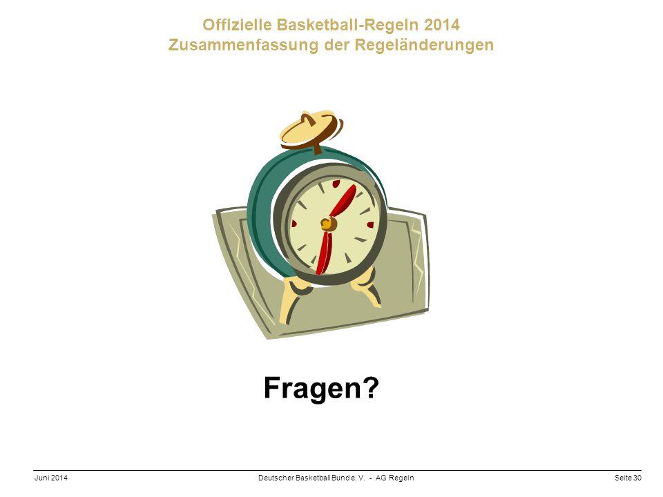 Seite 30Deutscher Basketball Bund e. V. - AG RegelnJuni 2014 Offizielle Basketball-Regeln 2014 Zusammenfassung der Regeländerungen Fragen?