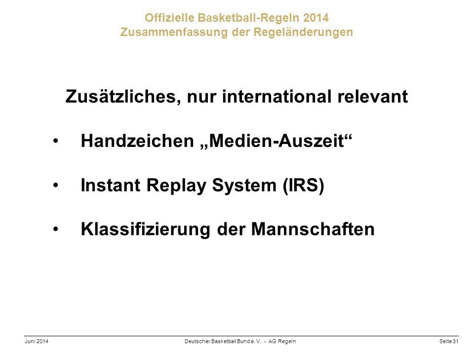 Seite 31Deutscher Basketball Bund e. V. - AG RegelnJuni 2014 Offizielle Basketball-Regeln 2014 Zusammenfassung der Regeländerungen Zusätzliches, nur i