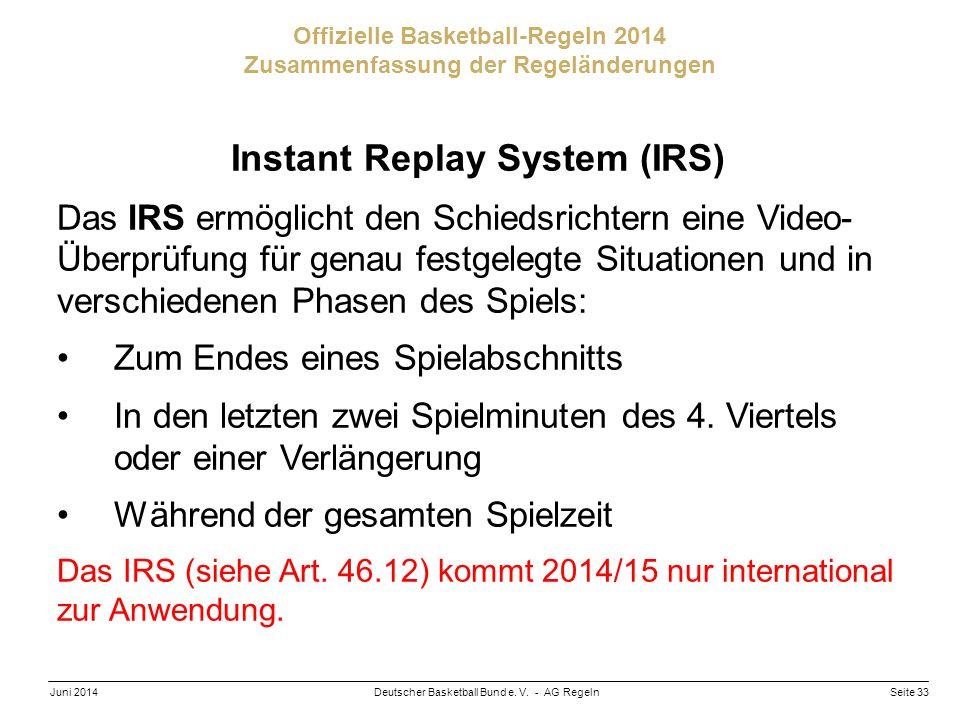 Seite 33Deutscher Basketball Bund e. V. - AG RegelnJuni 2014 Offizielle Basketball-Regeln 2014 Zusammenfassung der Regeländerungen Instant Replay Syst