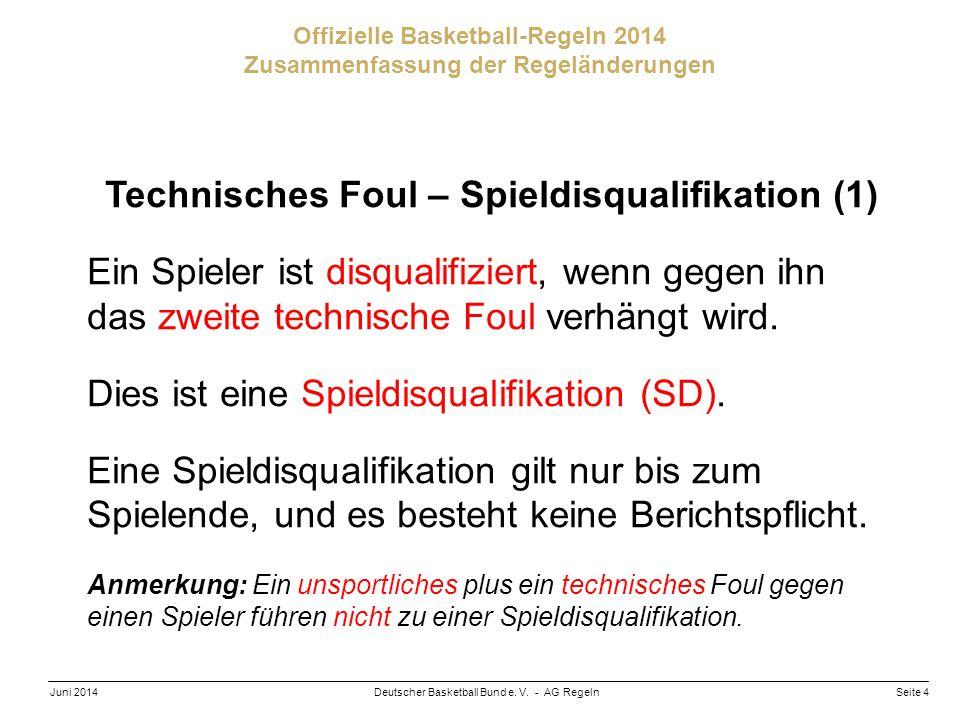Seite 4Deutscher Basketball Bund e. V. - AG RegelnJuni 2014 Offizielle Basketball-Regeln 2014 Zusammenfassung der Regeländerungen Technisches Foul – S