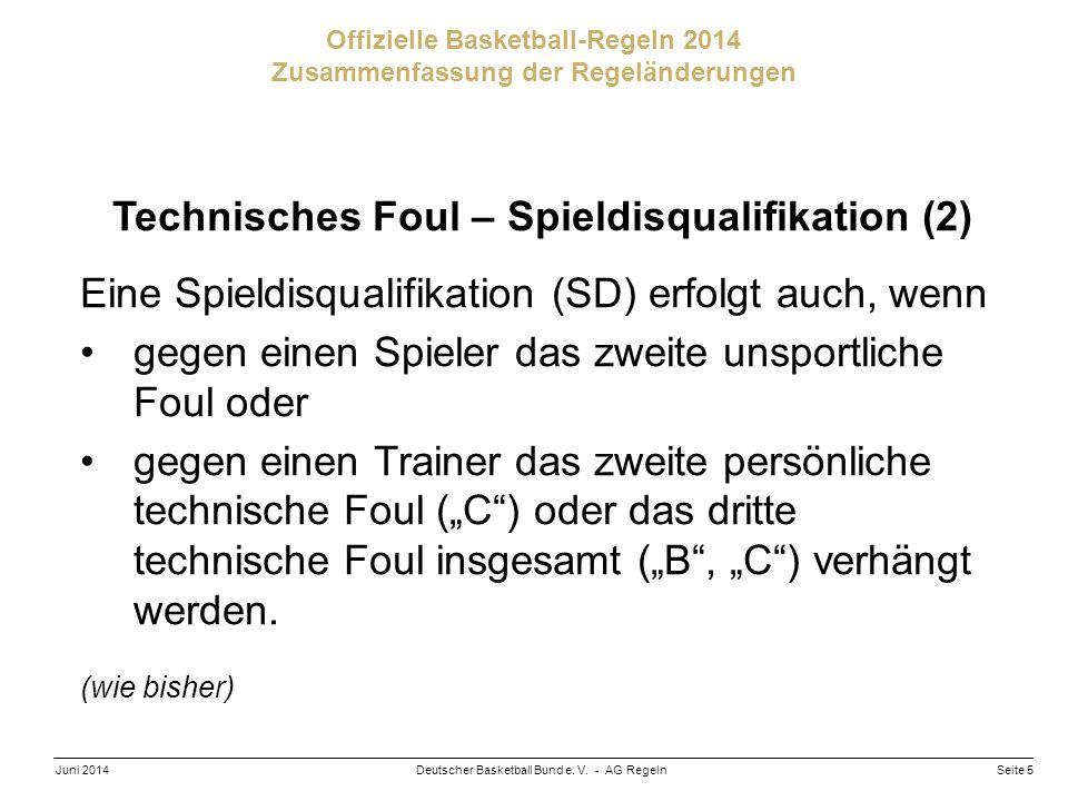 Seite 5Deutscher Basketball Bund e. V. - AG RegelnJuni 2014 Offizielle Basketball-Regeln 2014 Zusammenfassung der Regeländerungen Technisches Foul – S