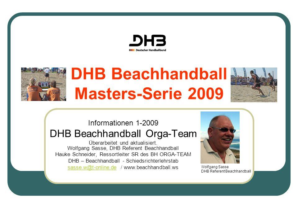 DHB Beachhandball Masters-Serie 2009 Informationen 1-2009 DHB Beachhandball Orga-Team Überarbeitet und aktualisiert. Wolfgang Sasse, DHB Referent Beac