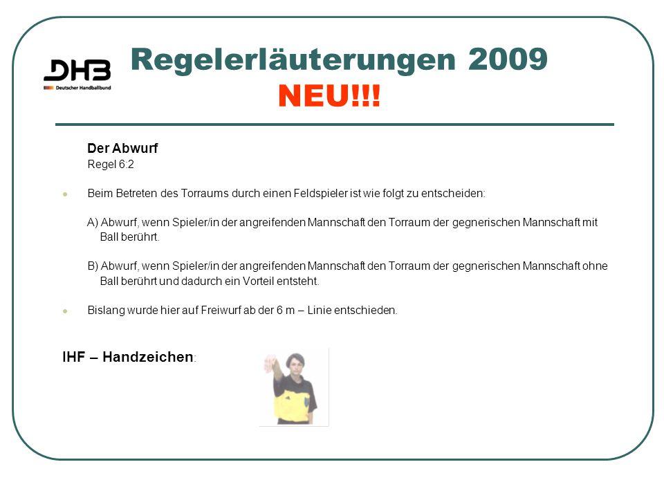 Regelerläuterungen 2009 NEU!!! Der Abwurf Regel 6:2 Beim Betreten des Torraums durch einen Feldspieler ist wie folgt zu entscheiden: A) Abwurf, wenn S