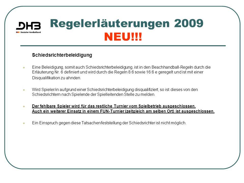 Regelerläuterungen 2009 NEU!!! Schiedsrichterbeleidigung Eine Beleidigung, somit auch Schiedsrichterbeleidigung, ist in den Beachhandball-Regeln durch