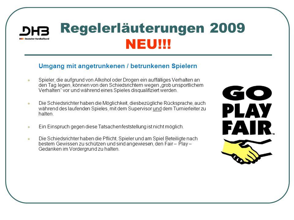 Regelerläuterungen 2009 NEU!!! Umgang mit angetrunkenen / betrunkenen Spielern Spieler, die aufgrund von Alkohol oder Drogen ein auffälliges Verhalten
