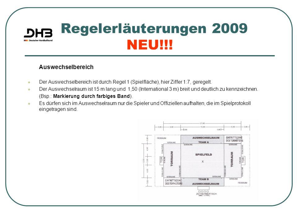 Regelerläuterungen 2009 NEU!!! Auswechselbereich Der Auswechselbereich ist durch Regel 1 (Spielfläche), hier Ziffer 1:7, geregelt. Der Auswechselraum