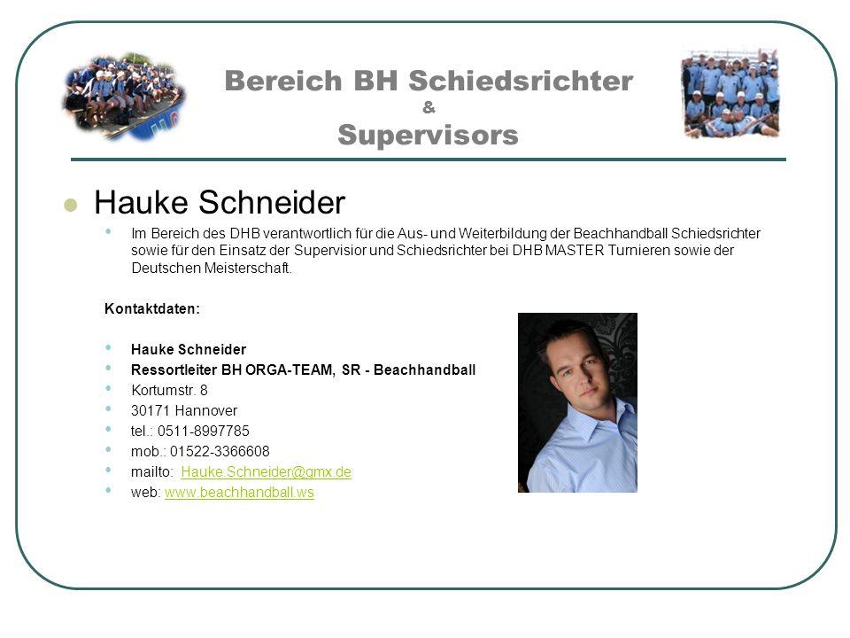 Bereich BH Schiedsrichter & Supervisors Hauke Schneider Im Bereich des DHB verantwortlich für die Aus- und Weiterbildung der Beachhandball Schiedsrich