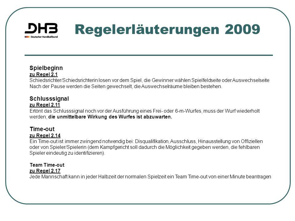 Regelerläuterungen 2009 Spielbeginn zu Regel 2.1 Schiedsrichter/Schiedsrichterin losen vor dem Spiel, die Gewinner wählen Spielfeldseite oder Auswechs