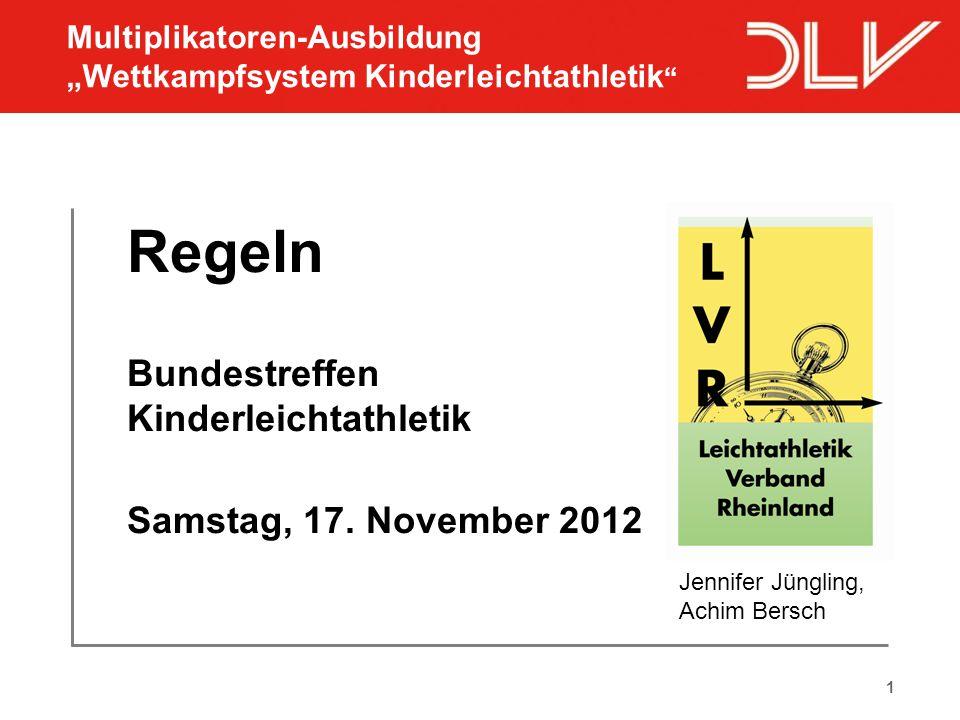 """1 Regeln Bundestreffen Kinderleichtathletik Samstag, 17. November 2012 Jennifer Jüngling, Achim Bersch Multiplikatoren-Ausbildung """"Wettkampfsystem Kin"""